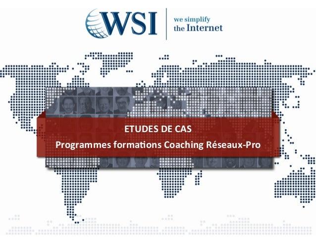 ETUDES DE CAS Programmes forma2ons Coaching Réseaux-‐Pro