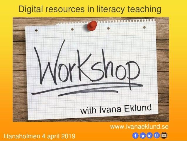 Digital resources in literacy teaching Hanaholmen 4 april 2019 www.ivanaeklund.se