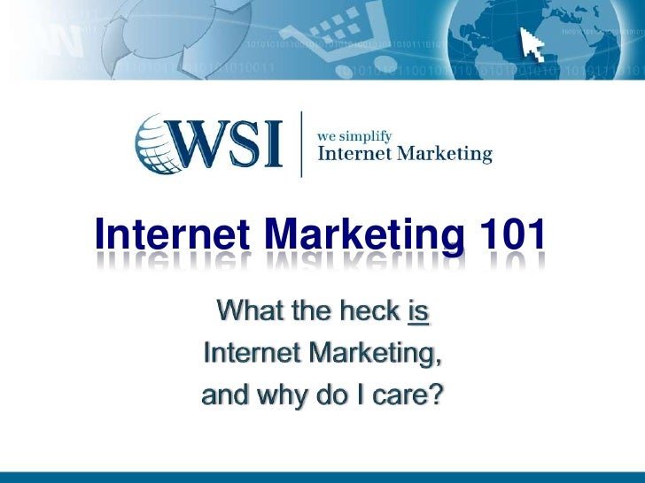 Internet Marketing 101<br />What the heck is<br />Internet Marketing,<br />and why do I care?<br />