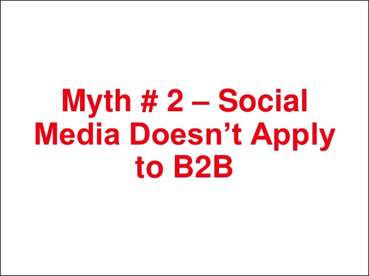 Myth # 3 – Social Media      is Obscure,     Niche Content