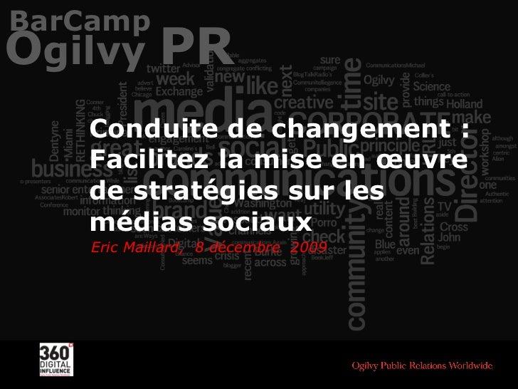 Conduite de changement : Facilitez la mise en œuvre de stratégies sur les médias sociaux Eric Maillard,  8 décembre  2009 ...