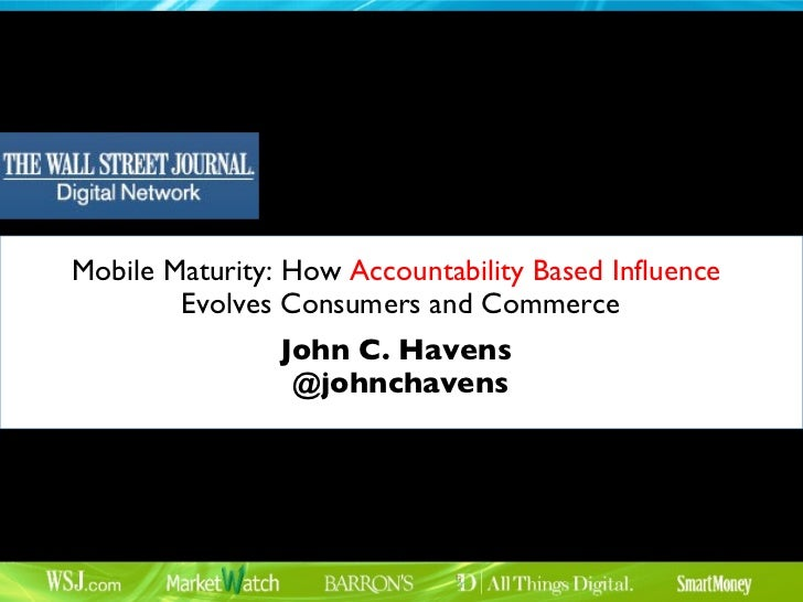 Mobile Maturity: How  Accountability Based Influence   Evolves Consumers and Commerce John C. Havens  @johnchavens