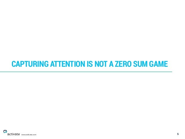 5 CAPTURING ATTENTION IS NOT A ZERO SUM GAME www.activate.com