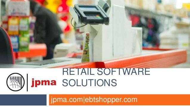 RETAIL SOFTWARE SOLUTIONS jpma.com|ebtshopper.com