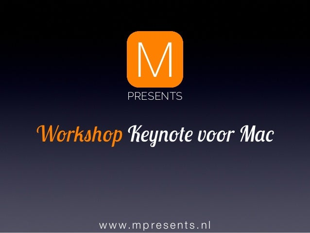 w w w. mp re sent s.nl Workshop Keynote voor Mac PRESENTS