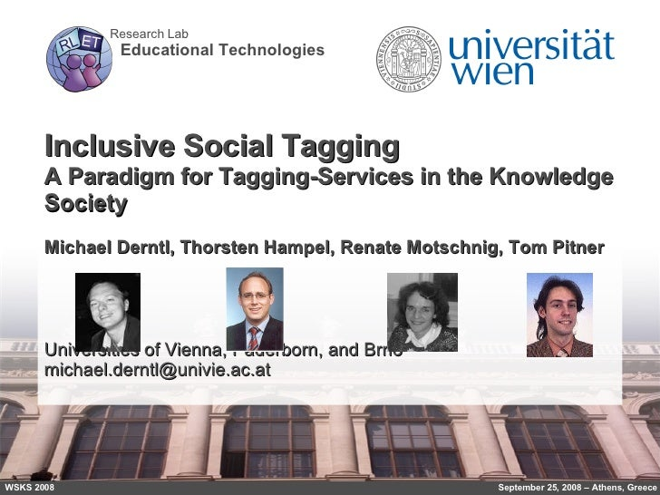 Inclusive Social Tagging A Paradigm for Tagging-Services in the Knowledge Society Michael Derntl, Thorsten Hampel, Renate ...