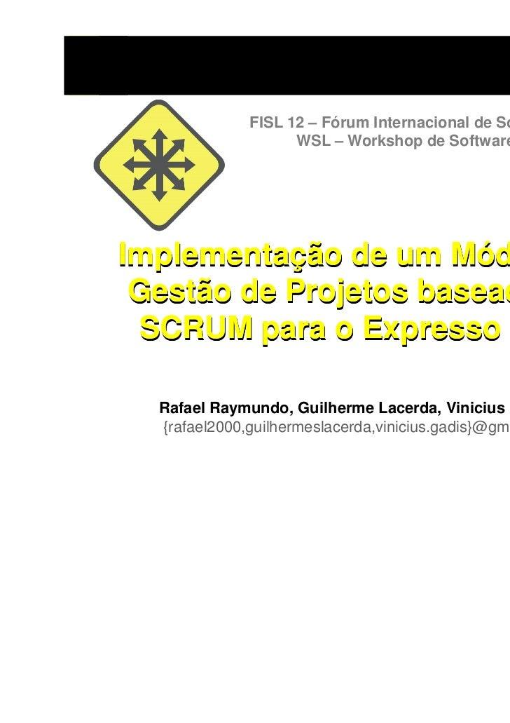 FISL 12 – Fórum Internacional de Software Livre                    WSL – Workshop de Software LivreImplementação de um Mód...