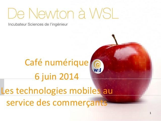 1 Café numérique 6 juin 2014 Les technologies mobiles au service des commerçants