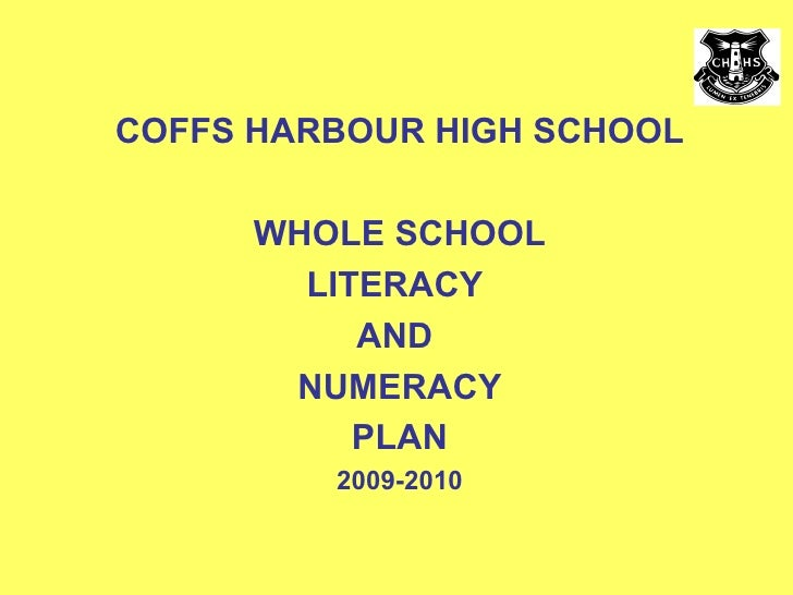 COFFS HARBOUR HIGH SCHOOL WHOLE SCHOOL LITERACY  AND  NUMERACY PLAN 2009-2010