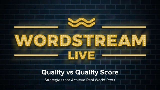 Quality vs Quality Score Strategies that Achieve Real World Profit