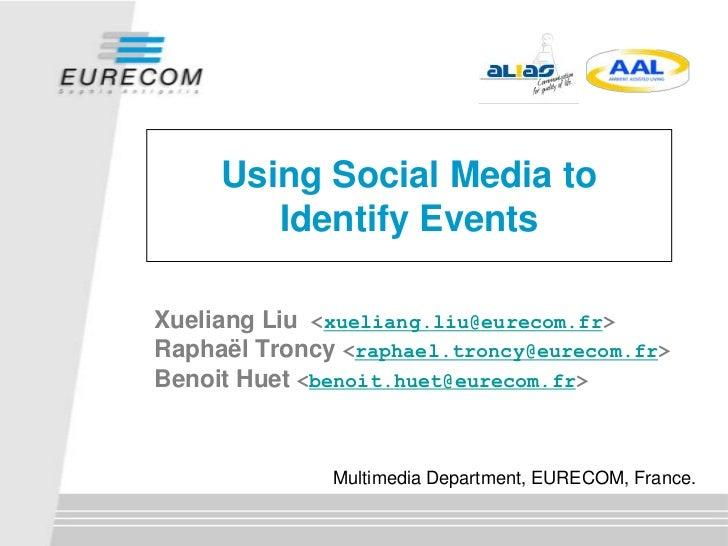 Using Social Media to        Identify EventsXueliang Liu <xueliang.liu@eurecom.fr>Raphaël Troncy <raphael.troncy@eurecom.f...