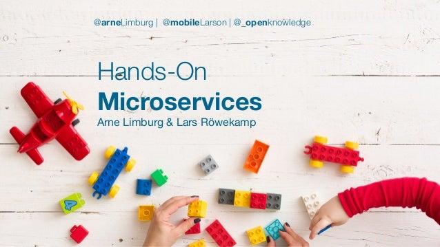 #WISSENTEILEN Hands-On Microservices Arne Limburg & Lars Röwekamp @arneLimburg | @mobileLarson | @_openknowledge