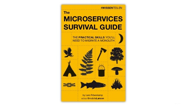 #WISSENTEILEN The MICROSERVICES SURVIVAL GUIDE #WISSENTEILEN THE PRACTICAL SKILLS YOU'LL NEED TO MIGRATE A MONOLITH by Lar...
