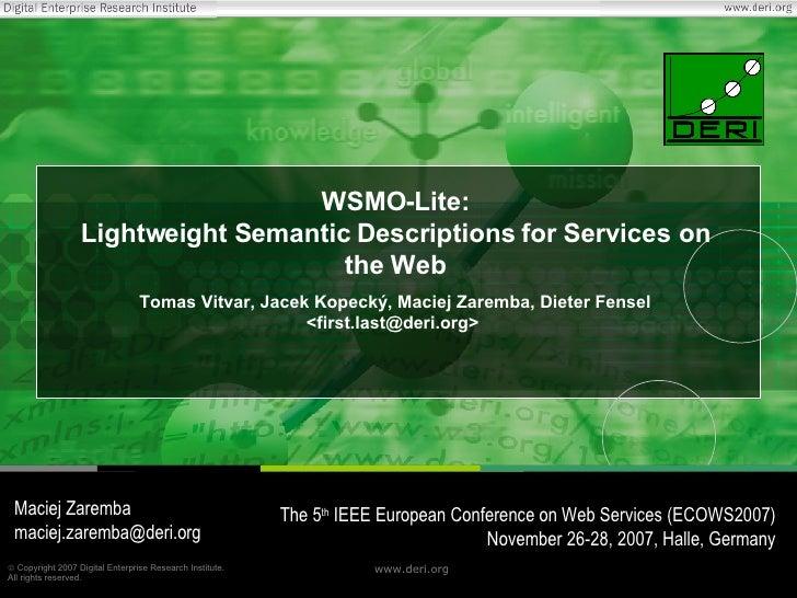 WSMO-Lite: Lightweight Semantic Descriptions for Services on the Web Tomas Vitvar, Jacek Kopecký, Maciej Zaremba, Dieter F...