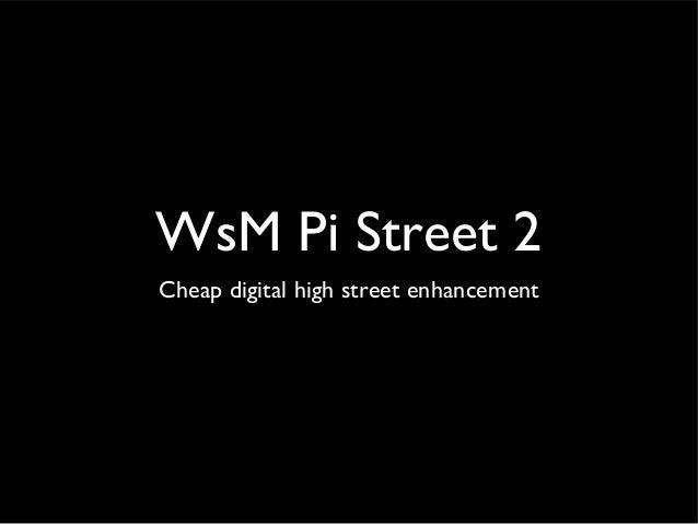 WsM Pi Street 2Cheap digital high street enhancement