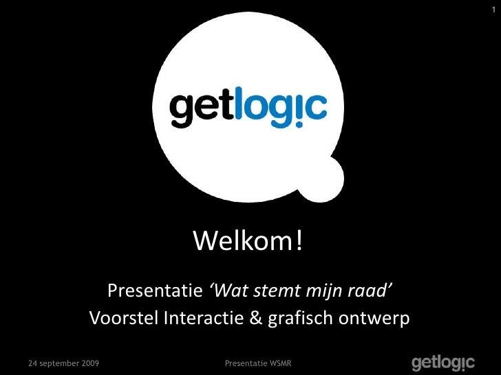 Welkom!<br />Presentatie 'Wat stemt mijn raad'<br />Voorstel Interactie & grafisch ontwerp<br />24 september 2009<br />Pre...
