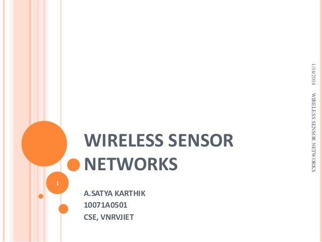 1/14/2014  1  A.SATYA KARTHIK 10071A0501 CSE, VNRVJIET  WIRELESS SENSOR NETWORKS  WIRELESS SENSOR NETWORKS