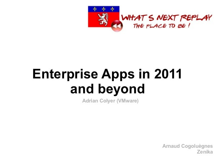 Enterprise Apps in 2011     and beyond       Adrian Colyer (VMware)                                Arnaud Cogoluègnes     ...