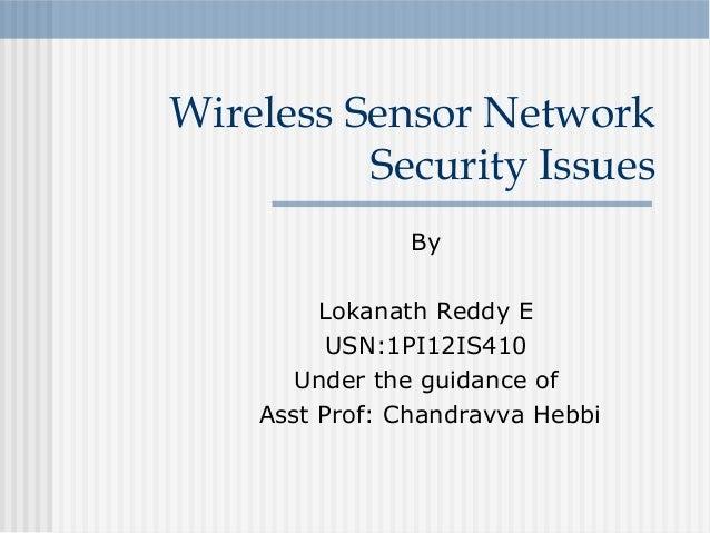 By Lokanath Reddy E USN:1PI12IS410 Under the guidance of Asst Prof: Chandravva Hebbi Wireless Sensor Network Security Issu...