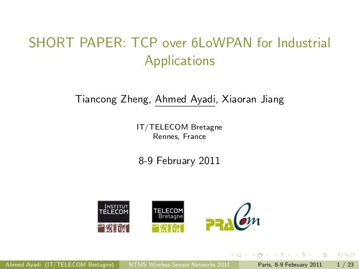SHORT PAPER: TCP over 6LoWPAN for Industrial                    Applications                     Tiancong Zheng, Ahmed Aya...