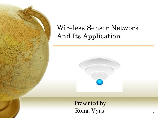 Wireless Sensor Network  And Its Application  1  Presented by  Roma Vyas