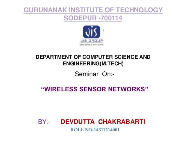"GURUNANAK INSTITUTE OF TECHNOLOGY SODEPUR -700114 DEPARTMENT OF COMPUTER SCIENCE AND ENGINEERING(M.TECH) Seminar On:- ""WIR..."