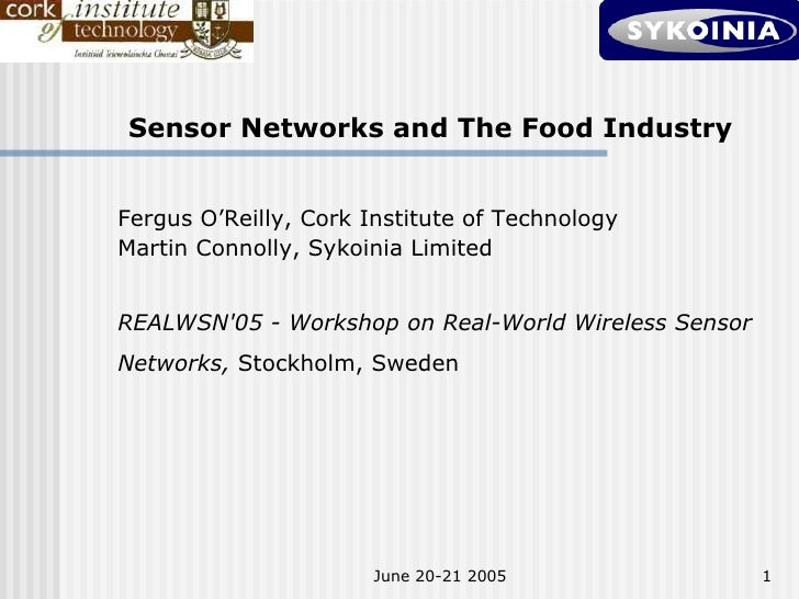 Sensor Networks and The Food Industry   Fergus O'Reilly, Cork Institute of Technology Martin Connolly, Sykoinia Limited   ...