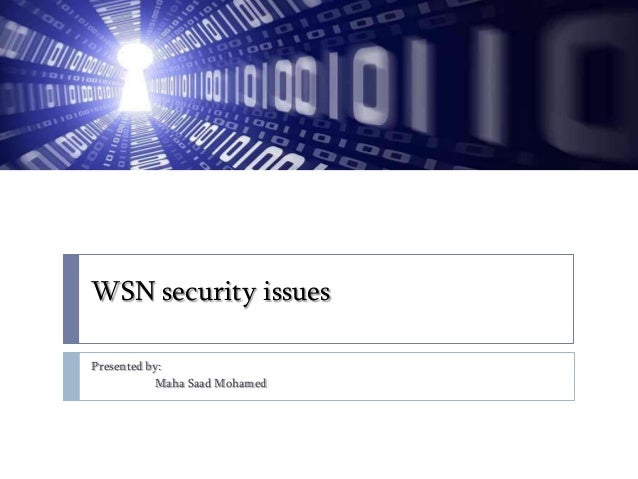 WSN security issues Presented by: Maha Saad Mohamed