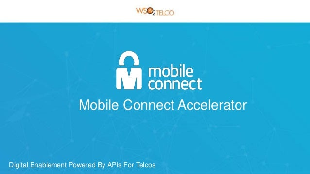 Mobile Connect Accelerator Digital Enablement Powered By APIs For Telcos