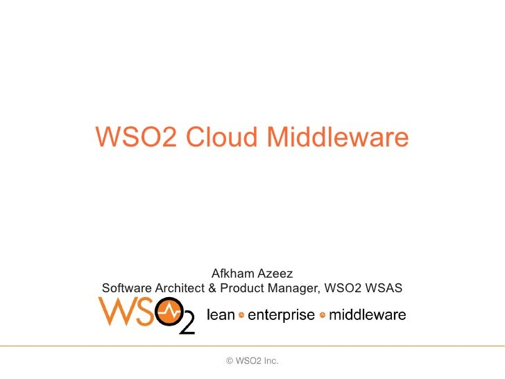 WSO2 Cloud Middleware                       Afkham Azeez Software Architect & Product Manager, WSO2 WSAS