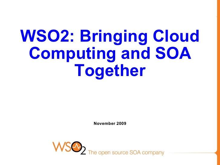 WSO2: Bringing Cloud Computing and SOA Together November 2009