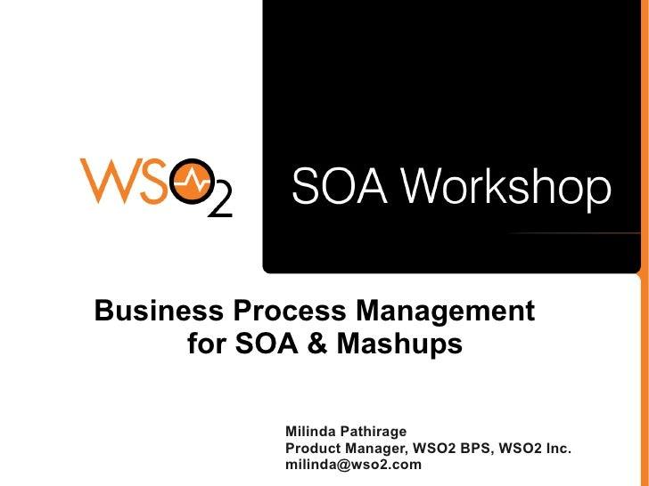 Business Process Management       for SOA & Mashups             Milinda Pathirage            Product Manager, WSO2 BPS, WS...