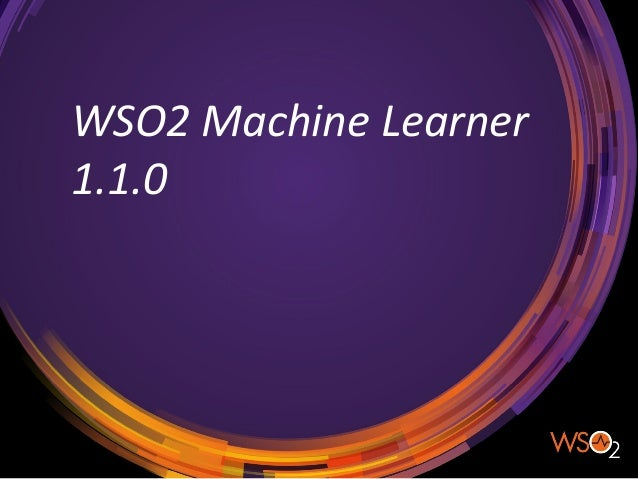 WSO2	   Machine	   Learner	    1.1.0