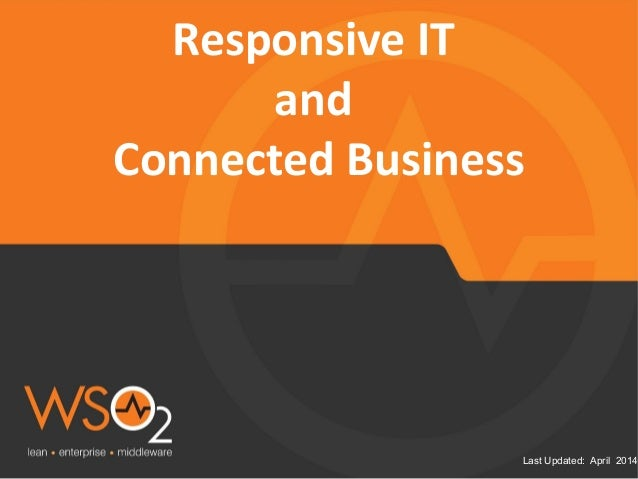 Last Updated: April 2014 Responsive IT and Connected Business