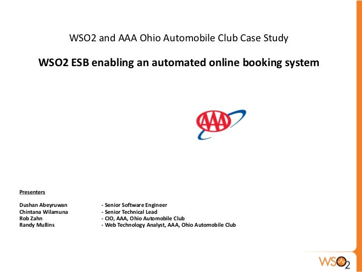 WSO2 and AAA Ohio Automobile Club Case Study       WSO2 ESB enabling an automated online booking systemPresentersDushan Ab...