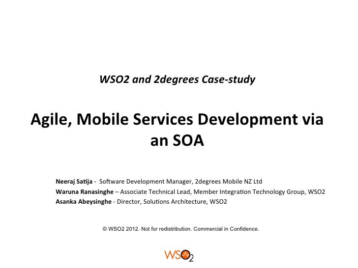 WSO2	  and	  2degrees	  Case-­‐study	                              	  Agile,	  Mobile	  Services	  Development	  via	     ...