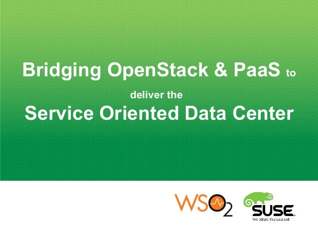 Bridging OpenStack & PaaS to deliver the Service Oriented Data Center
