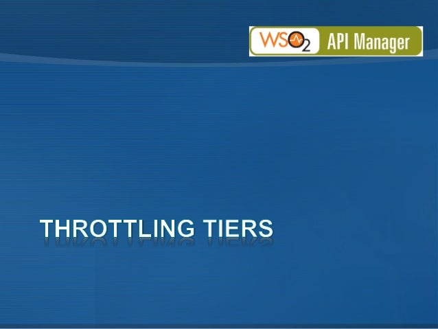 """• Los """"Throttling tiers"""" definen límites de uso (cuotas de consumo) para un API, por defecto el producto trae los siguient..."""