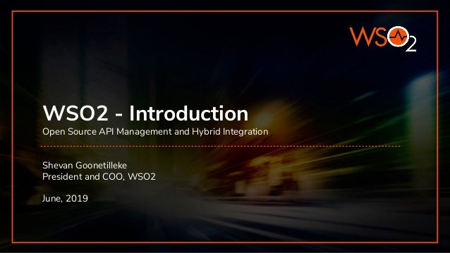 WSO2 - Introduction Open Source API Management and Hybrid Integration Shevan Goonetilleke President and COO, WSO2 June, 20...