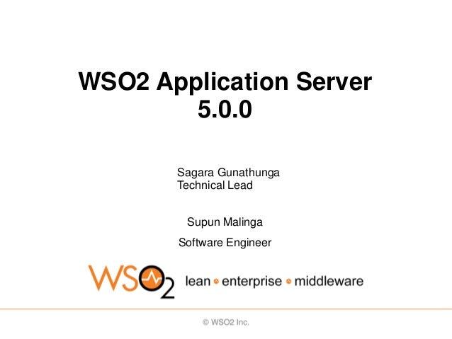 WSO2 Application Server        5.0.0       Sagara Gunathunga       Technical Lead        Supun Malinga       Software Engi...