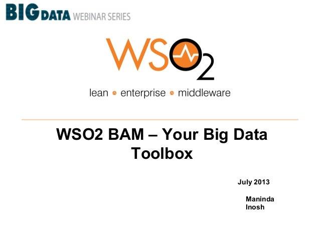 WSO2 BAM – Your Big Data Toolbox July 2013 Maninda Inosh