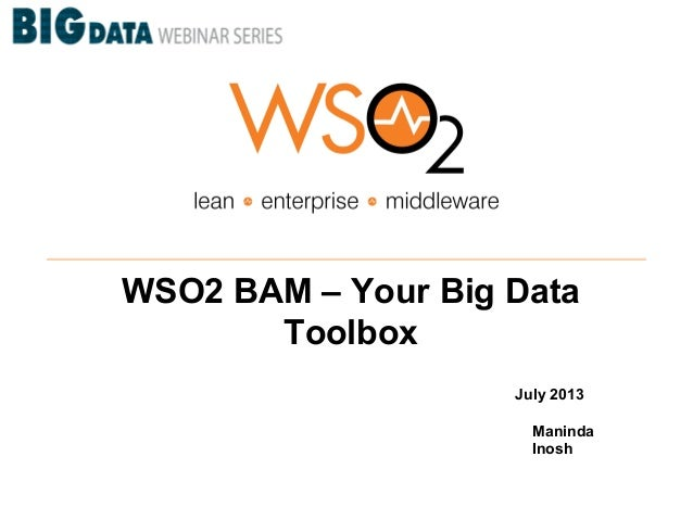 WSO2 BAM – Your Big Data Toolbox July 2013 Maninda Inosh