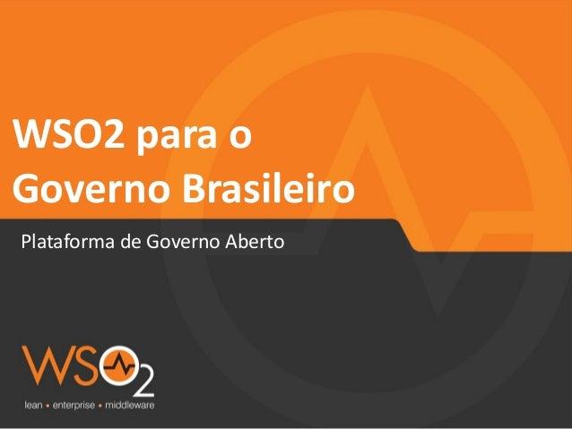 WSO2  para  o  Governo  Brasileiro  Plataforma  de  Governo  Aberto