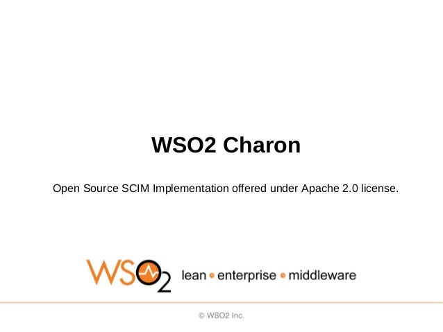 WSO2 CharonOpen Source SCIM Implementation offered under Apache 2.0 license.