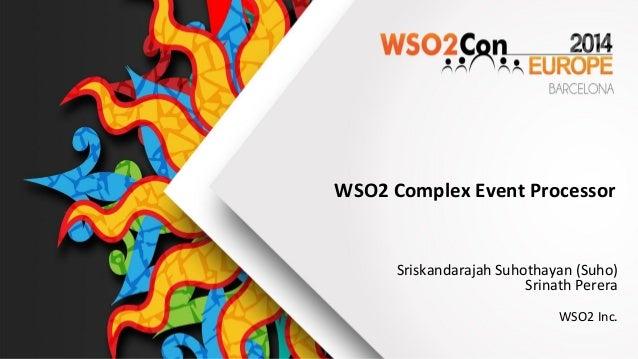WSO2 Complex Event Processor  Sriskandarajah Suhothayan (Suho)  Srinath Perera  WSO2 Inc.