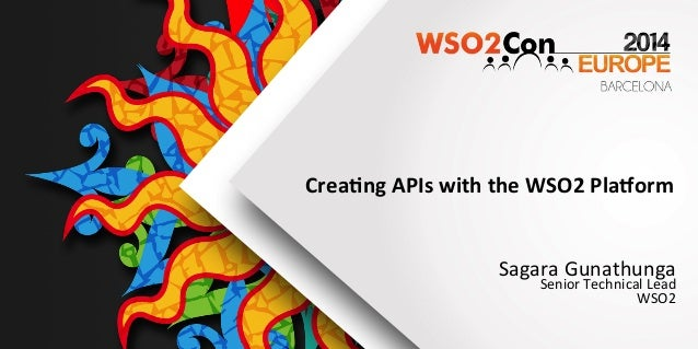Crea&ng  APIs  with  the  WSO2  Pla6orm         Sagara  Gunathunga             Senior...
