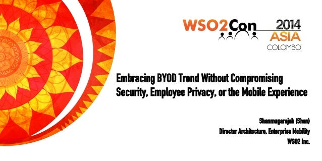 Embracing BYOD Trend Without Compromising Security, Employee Privacy, or the Mobile Experience! Shanmugarajah (Shan) Direc...
