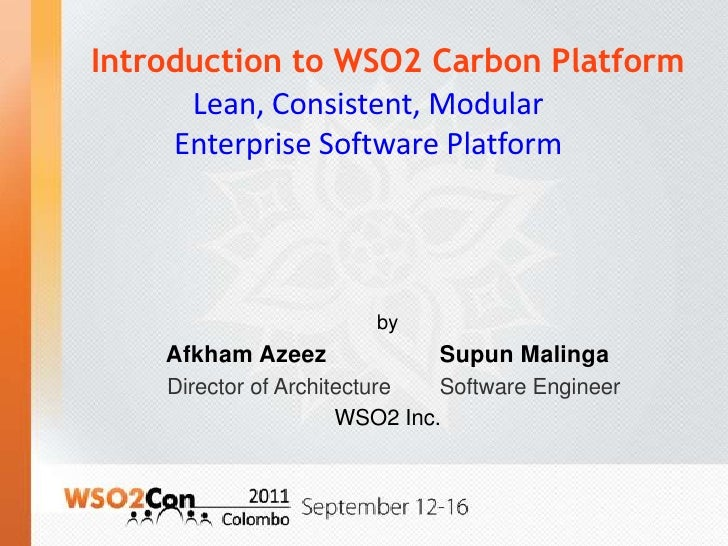 Introduction to WSO2 Carbon Platform<br />by<br />AfkhamAzeezSupunMalinga<br />  Director of Architecture        Software ...