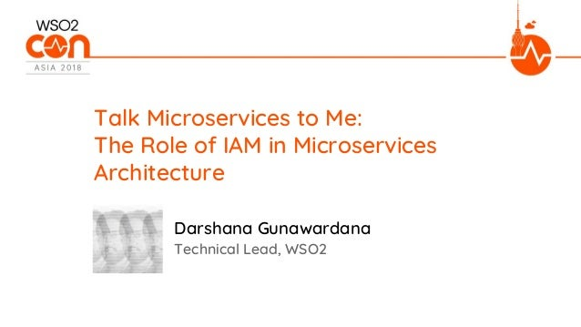 Technical Lead, WSO2 Talk Microservices to Me: The Role of IAM in Microservices Architecture Darshana Gunawardana