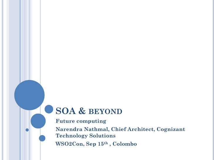 SOA & BEYONDFuture computingNarendra Nathmal, Chief Architect, CognizantTechnology SolutionsWSO2Con, Sep 15th , Colombo